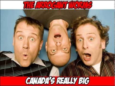 The Arrogant Worms  Canadas Really Big