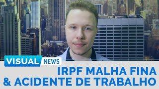 LOTE IRPF MALHA FINA & ACIDENTE NO TRAJETO AO TRABALHO | Visual News