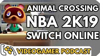Animal Crossing on Switch, NBA 2K19 Review, Nintendo Switch Online detailed - VideoGamer Podcast