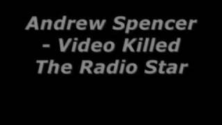 Andrew Spencer - Video Killed The Radio Star