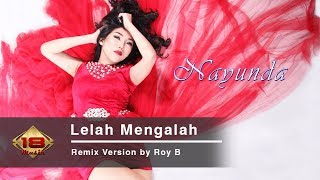 Gambar cover Nayunda - Lelah Mengalah [Remix Version by Roy B]