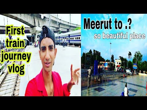 First Time Train vlog Meerut to where?