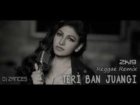 India -TERI BAN JUANGI- Reggae Remix 2k19) Dj Zances