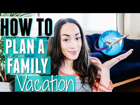 HOW TO PLAN A FAMILY VACATION   Tips for Traveling With Kids and Planning a Family Friendly Holiday