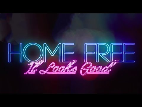 Home Free - It Looks Good
