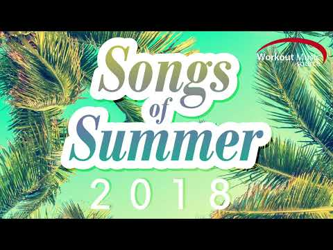 Workout Music Source // Songs Of Summer 2018 (60 Minute Non-Stop Workout Mix) // 130-150 BPM