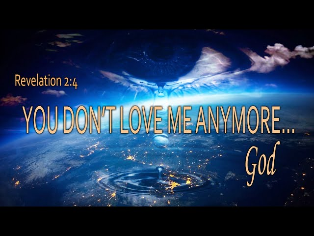 YOU DON'T LOVE ME ANYMORE...GOD