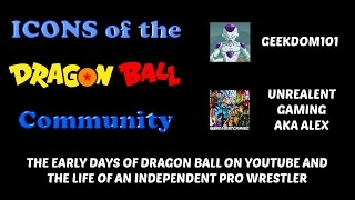 Pioneering Dragon Ball Z On Youtube and Independent Wrestling - Icons: Unreal
