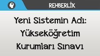 Yeni Sistemin Adı: Yükseköğretim Kurumları Sınavı ( YKS )