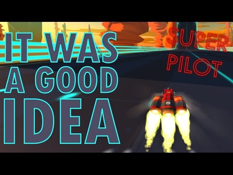 IT WAS A GOOD IDEA - Super Pilot #3