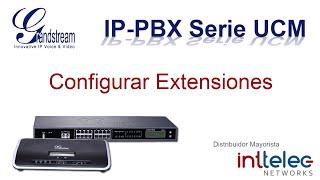 5.- Grandstream IP-PBX serie UCM, Configurar Extensiones