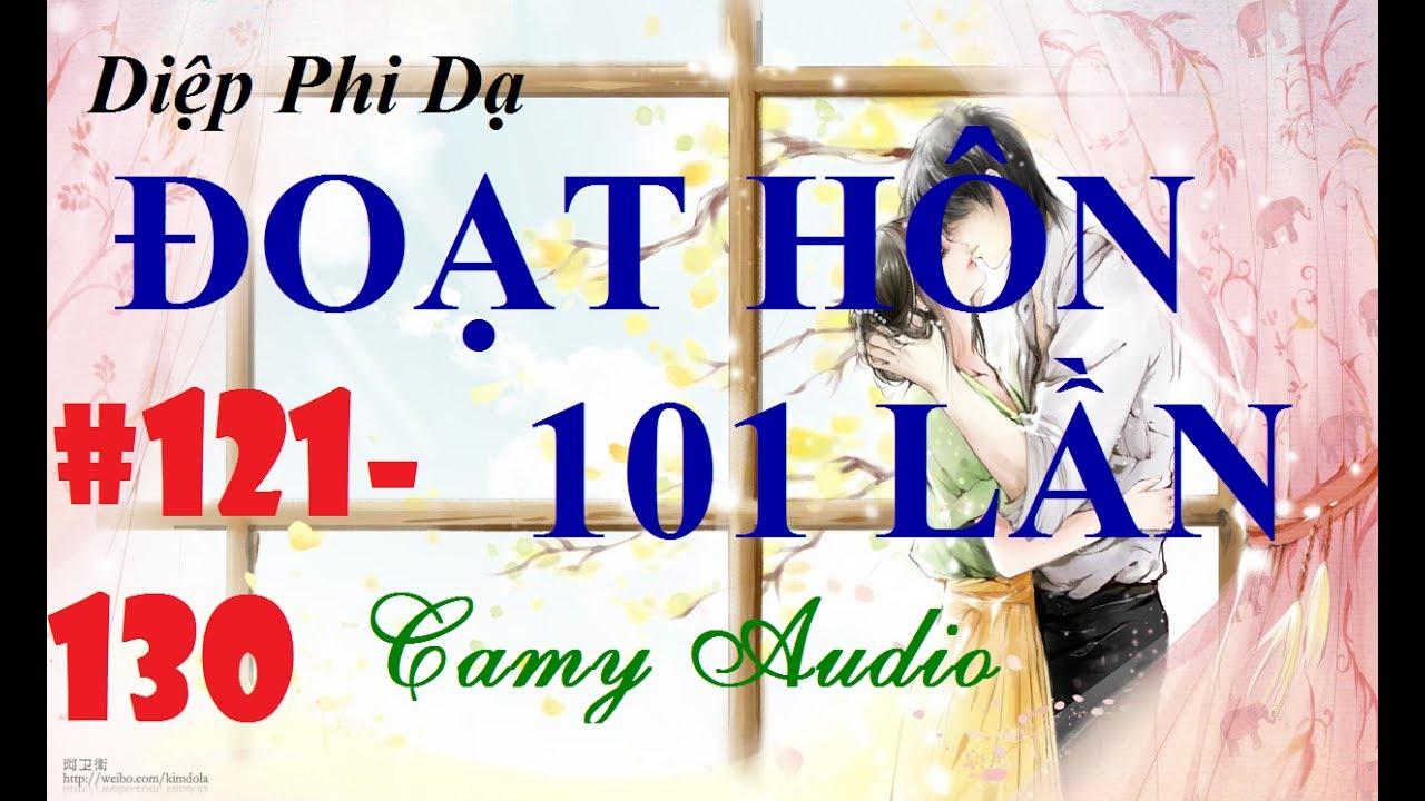 [Camy Audio] Truyện Audio ngôn tình hot 2017: Đoạt Hôn 101 Lần Chương 121-130
