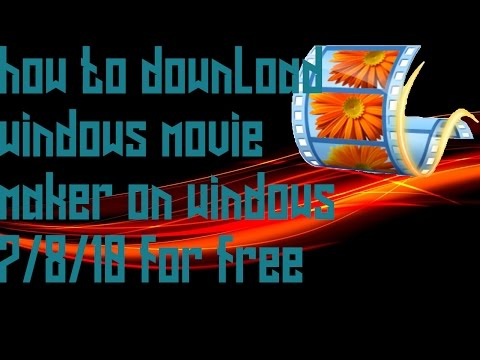how-to-download-and-install-windows-movie-maker-on-windows-7/8/10/xp/vista-for-free