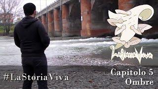 #LaStoriaViva - Capitolo 5 - Ombre