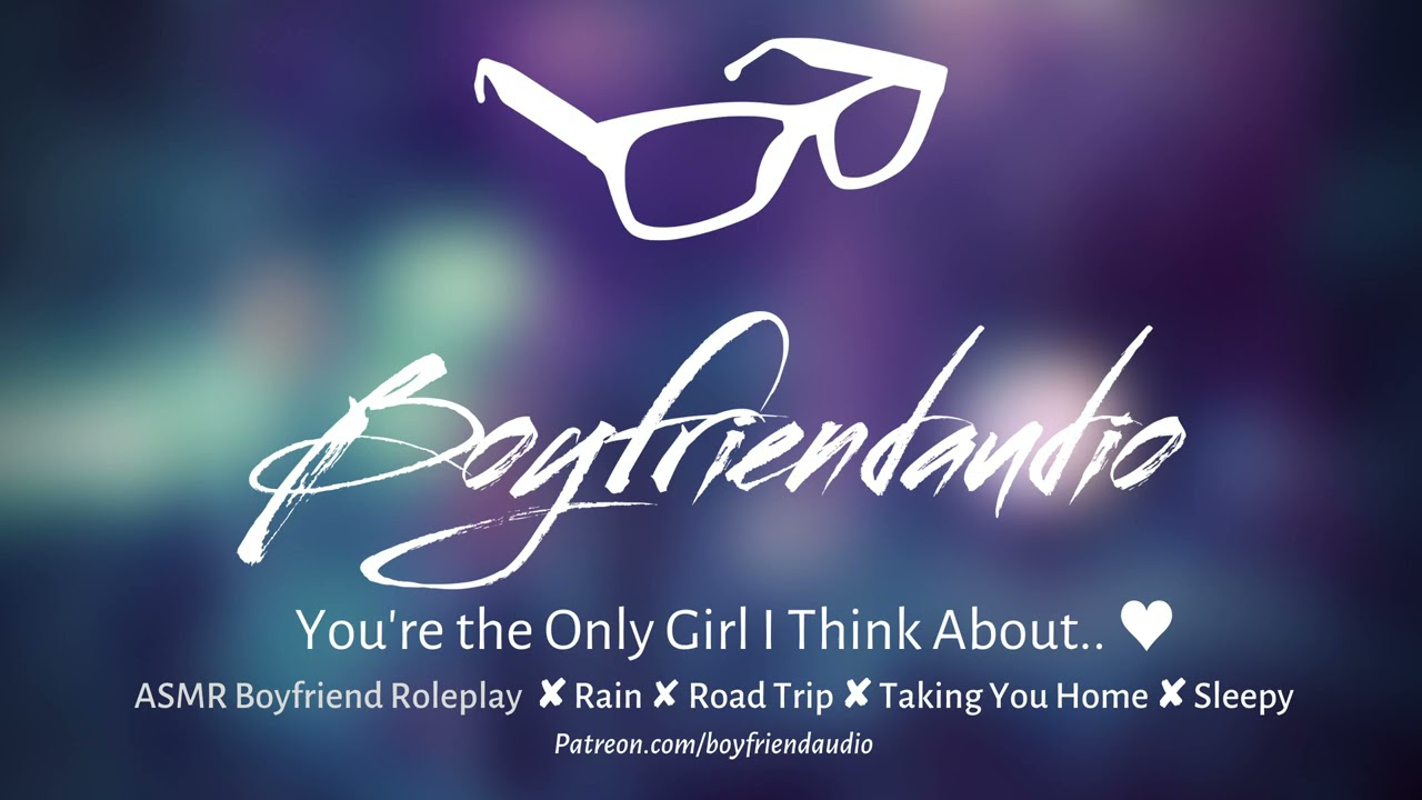 You're the Only Girl I Think About.. [Boyfriend Roleplay][Roadtrip][Rain] ASMR