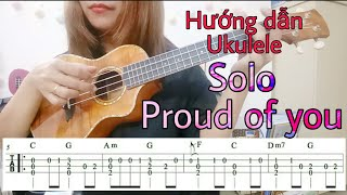[Ukulele Tutorial] Solo Proud Of You - Hướng dẫn chi tiết theo bản Tab