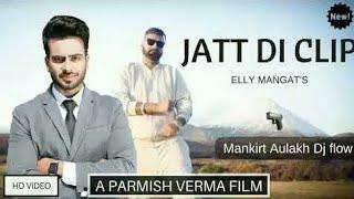 JATT DI CLIP || Mankirt Aulakh || Dj Flow || Singga || Latest Punjabi song || CrAzY BoY
