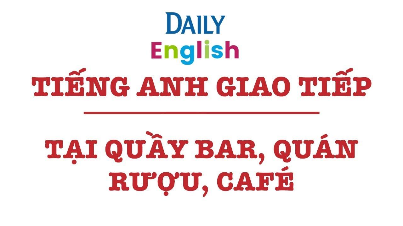 Tiếng Anh Giao Tiếp Tại Quán Rượu, Quầy Bar, Quán Café