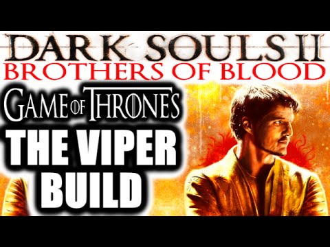 Dark Souls 2 PvP: Brothers of Blood: Game of Thrones - OBERYN MARTELL, THE VIPER BUILD