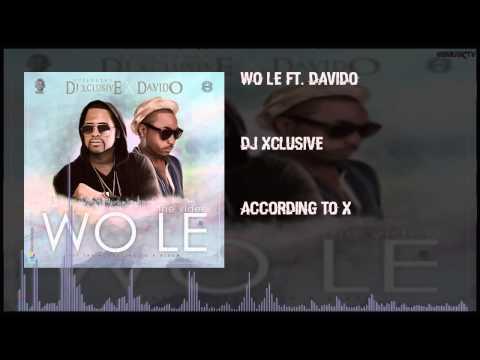 DJ Xclusive - Wo Le Ft. Davido (OFFICIAL AUDIO 2015)