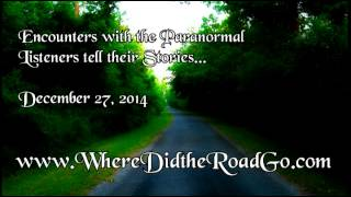 Encounters with the Paranormal: Listener's Stories - December 27, 2014