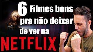 6 FILMES BONS na NETFLIX pra não DEIXAR DE VER