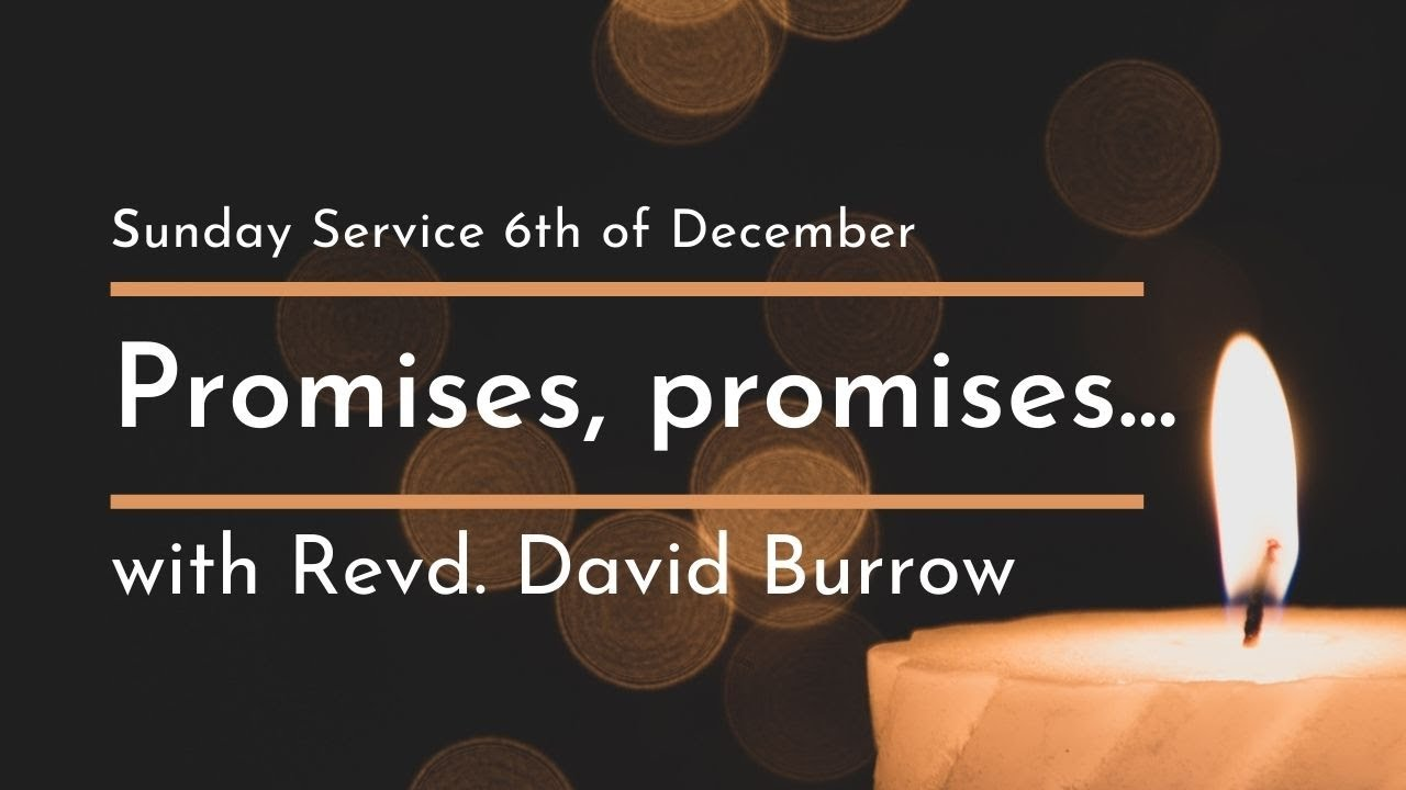 'Promises, Promises...' Sunday Service 6.12.20 with Revd. David Burrow (Part 1 of 3)