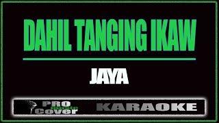 Dahil tanging ikaw - JAYA (KARAOKE)