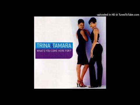 Trina & Tamara - What'd You Come Here For ?