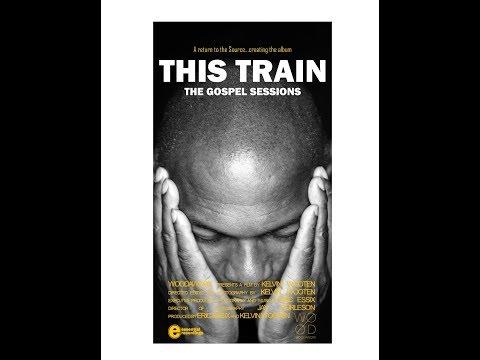 THIS TRAIN: THE GOSPEL SESSIONS / FILM TRAILER 2017