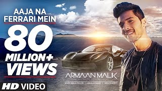 AAJA NA FERRARI MEIN (Full Video) | Armaan Malik | Amaal Mallik  |  Hindi Song 2017