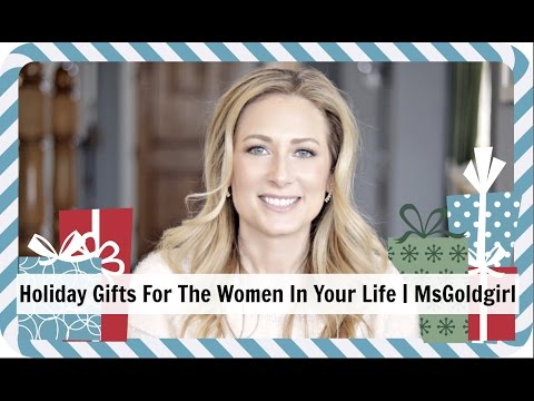 Holiday Gifts For The Women In Your Life | MsGoldgirl
