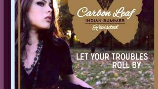 Carbon Leaf: Let Your Troubles Roll By