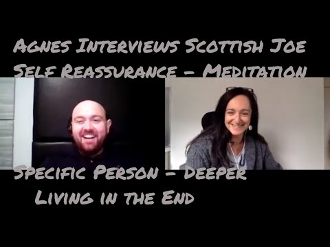 Agnes Interview Scottish Joe - Self Reassurance Meditation S