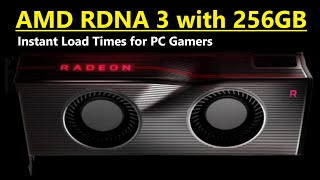 AMD RDNA 3 with 256GB: Instant Load Times for PC Gamers