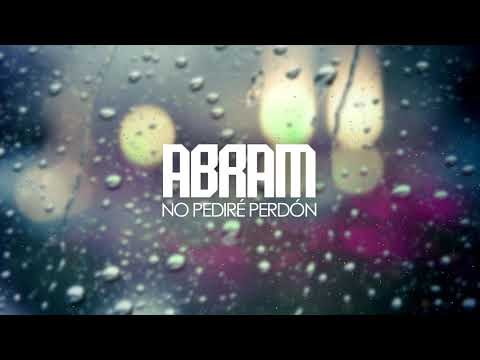ABRAM - NO PEDIRÉ PERDÓN