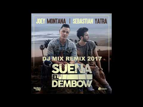 Joey Montana Feat Sebastian Yatra Suena El Dembow (Dj Mix dancing remix 2017)