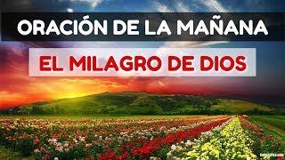 ORACIÓN de la MAÑANA PARA ACTIVAR POR FE El Milagro de Dios