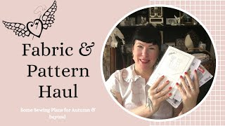 Fabric & Pattern Haul ~ New for Early Autumn Sewing Plans