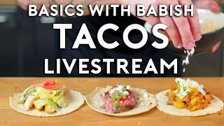 Basics with Babish Livestream | Tacos