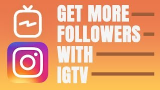 IGTV vs. YOUTUBE - HOW TO GET MORE FOLLOWERS WITH IGTV
