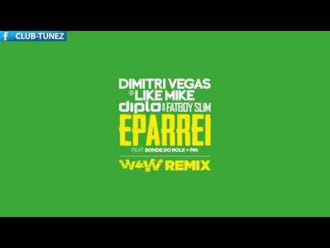 Dimitri Vegas & Like Mike Vs Diplo & Fatboy Slim ft  Bonde Do Role Pin - Eparrei (W&W Remix)