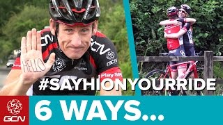 6 Ways To Greet A Fellow Cyclist   #SAYHIONYOURRIDE