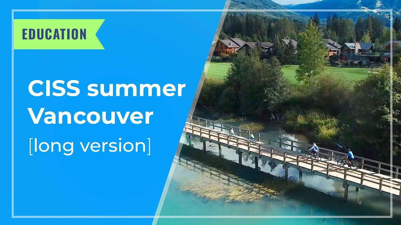 EDUCATION: CISS Summer Vancouver (long version)