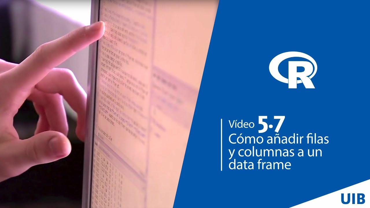 5.7 Cómo añadir filas y columnas a un data frame - YouTube