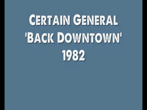 Certain General - Back Downtown