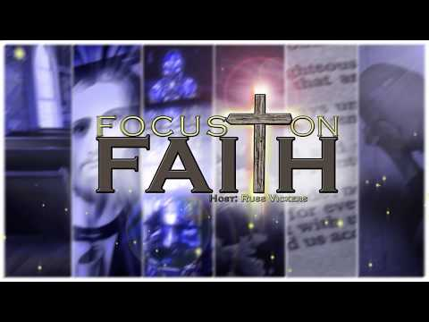 Focus on Faith - Episode 235 – Russ Earl - Daily Christian Living