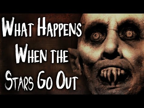 """""""What Happens When the Stars Go Out""""   CreepyPasta Storytime"""