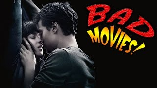 Fifty Shades of Grey - BAD MOVIES!