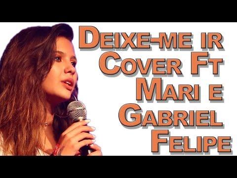 Deixe-me ir Cover Ft Mari e Gabriel Felipe